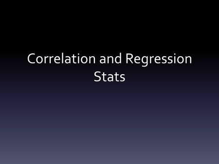 Correlation and Regression Stats. T-Test Recap T Test is used to compare two categories of data – Ex. Size of finch beaks on Baltra island vs. Isabela.