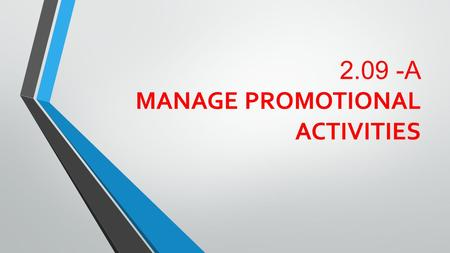 2.09 -A MANAGE PROMOTIONAL ACTIVITIES. PROMOTIONAL MANGERS An entertainment promoter in industries like music, wrestling, and sports is a person or company.