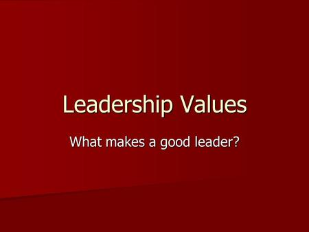 "What makes a good leader? Leadership Values. Leadership Quotes ""A leader leads by example, whether he intends to or not."" ""A leader leads by example,"