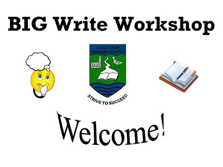 BIG Write Workshop. The aims of the Workshop: You will gain a clear understanding of the BIG Write process. You will have the opportunity to experience.