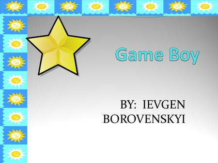 BY: IEVGEN BOROVENSKYI. WHAT IS GAMEBOY Game Boy is a line of handheld video game systems with interchangeable cartridges produced by Nintendo, one of.