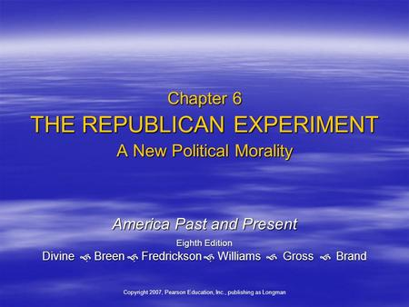 Chapter 6 THE REPUBLICAN EXPERIMENT A New Political Morality America Past and Present Eighth Edition Divine   Breen   Fredrickson   Williams  Gross.