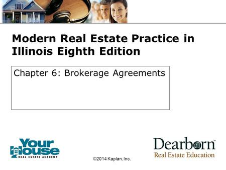 Modern Real Estate Practice in Illinois Eighth Edition Chapter 6: Brokerage Agreements ©2014 Kaplan, Inc.