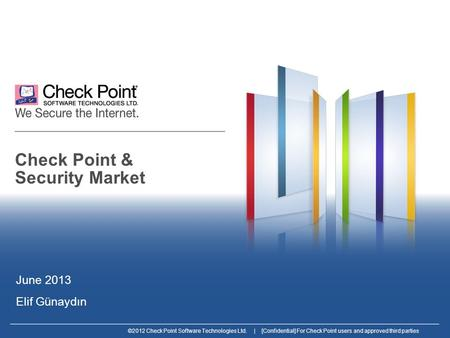 ©2012 Check Point Software Technologies Ltd. | [Confidential] For Check Point users and approved third parties Check Point & Security Market June 2013.