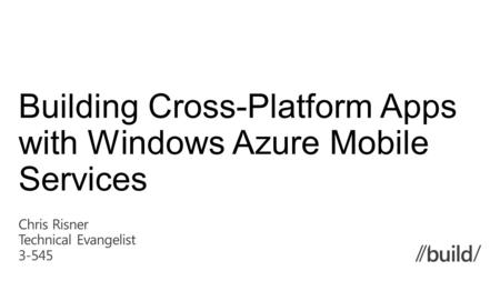 Building Cross-Platform Apps with Windows Azure Mobile Services.