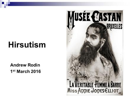 Hirsutism Andrew Rodin 1st March 2016.