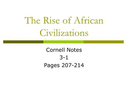 The Rise of African Civilizations Cornell Notes 3-1 Pages 207-214.