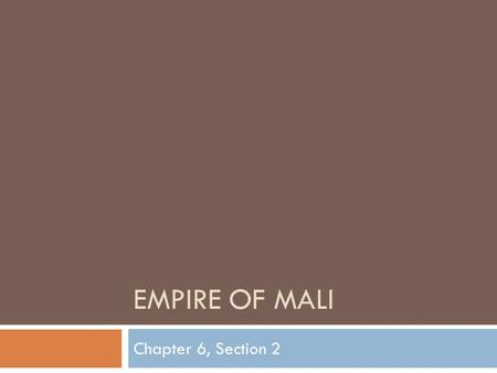 EMPIRE OF MALI Chapter 6, Section 2. Sundiata Makes Mali an Empire Located along the Niger River, people there could control river trade. Sundiata - Mali's.