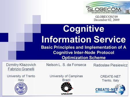 Cognitive Information Service Basic Principles and Implementation of A Cognitive Inter-Node Protocol Optimization Scheme Dzmitry Kliazovich Fabrizio Granelli.