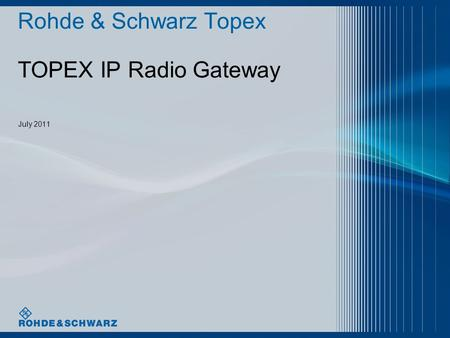 Rohde & Schwarz Topex TOPEX IP Radio Gateway July 2011.