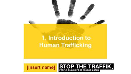 1. Introduction to Human Trafficking [Insert name]
