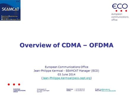 Overview of CDMA – OFDMA European Communications Office Jean-Philippe Kermoal - SEAMCAT Manager (ECO) 03 June 2014