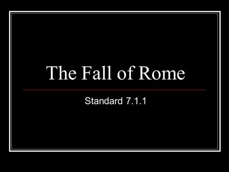 The Fall of Rome Standard 7.1.1. Political Causes of the Fall of Rome Bad leadership After 235 A.D. Rome became very unstable Within 50 years there were.