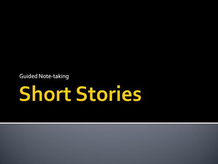 Guided Note-taking.  Standard: R3.2, 3.4  Objective: Learn the terms and methods that we will be using to study short stories.