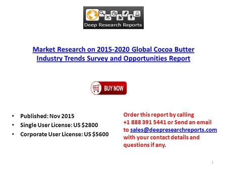 Market Research on 2015-2020 Global Cocoa Butter Industry Trends Survey and Opportunities Report Published: Nov 2015 Single User License: US $2800 Corporate.