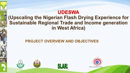 UDESWA UDESWA (Upscaling the Nigerian Flash Drying Experience for Sustainable Regional Trade and Income generation in West Africa) PROJECT OVERVIEW AND.
