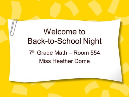 Welcome to Back-to-School Night 7 th Grade Math – Room 554 Miss Heather Dome.