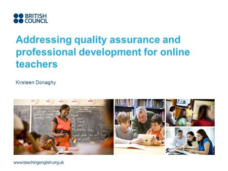 Addressing quality assurance and professional development for online teachers Kirsteen Donaghy.