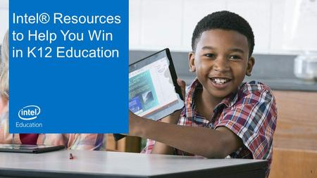 Intel® Resources to Help You Win in K12 Education 1.