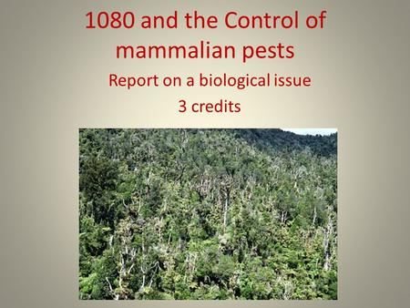 1080 and the Control of mammalian pests Report on a biological issue 3 credits.