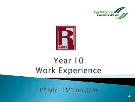 "11 th July – 15 th July 2016. WORK EXPERIENCE ""Work experience may be defined as a placement on an employer's premises in which a student carries out."