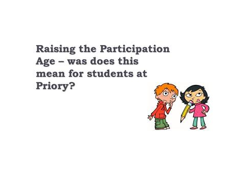 Raising the Participation Age – was does this mean for students at Priory?