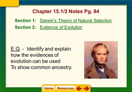Chapter 15.1/2 Notes Pg. 84 Section 1: Darwin's Theory of Natural Selection Section 2: Evidence of Evolution E.Q. - Identify and explain how the evidences.
