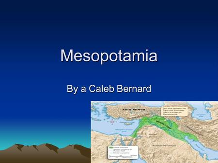 Mesopotamia By a Caleb Bernard. Sumerian Empire Built first dams or dikes made out of earth. They were the first to use wheeled carts to carry crops.
