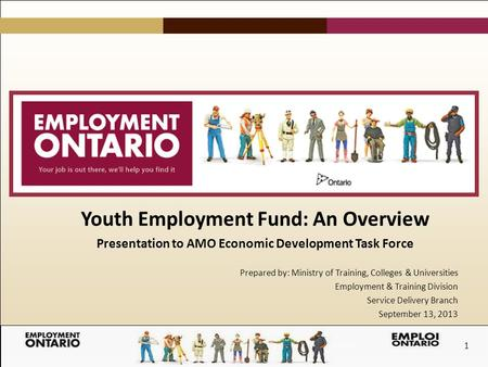 1 Youth Employment Fund: An Overview Presentation to AMO Economic Development Task Force Prepared by: Ministry of Training, Colleges & Universities Employment.