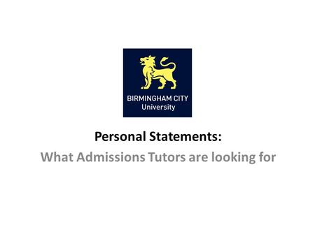 Personal Statements: What Admissions Tutors are looking for.