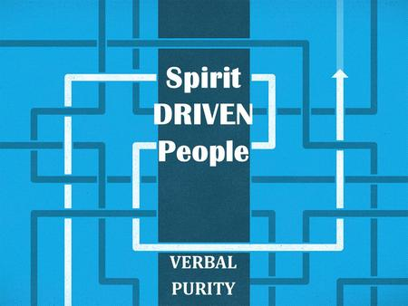Spirit DRIVEN People VERBAL PURITY. SPIRIT DRIVEN People SPIRIT D.R.I.V.E.N. PEOPLE D – Deeper Dimension R - Replenished I – INFUSION V – Verbal Purity.