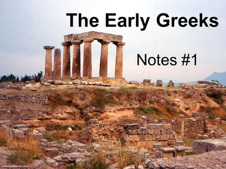 The Early Greeks Notes #1. A. Greeks lived around Aegean Sea from 2000-100 BC  Lived on Peloponnesus or on other islands  Greece divided into small.