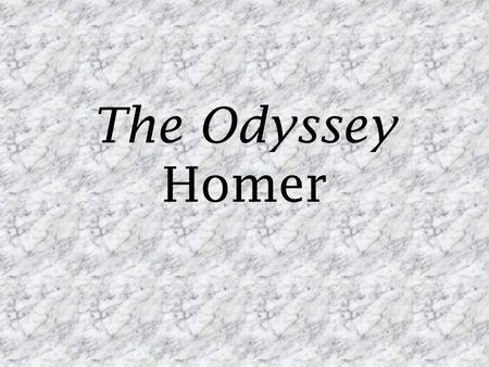 The Odyssey Homer. Homer Age unknown – Most modern researchers agree on 7 th or 8 th century BC Possibly from Chios or Smyrna Popularly thought to be.