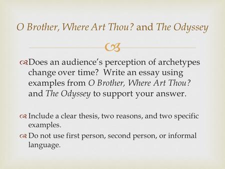   Does an audience's perception of archetypes change over time? Write an essay using examples from O Brother, Where Art Thou? and The Odyssey to support.