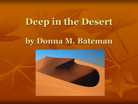 "Deep in the Desert by Donna M. Bateman. Deep in the desert, in the warm morning sun, Lived a mother road runner and her little runner One. ""Run!"" said."