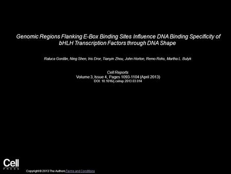 Genomic Regions Flanking E-Box Binding Sites Influence DNA Binding Specificity of bHLH Transcription Factors through DNA Shape Raluca Gordân, Ning Shen,
