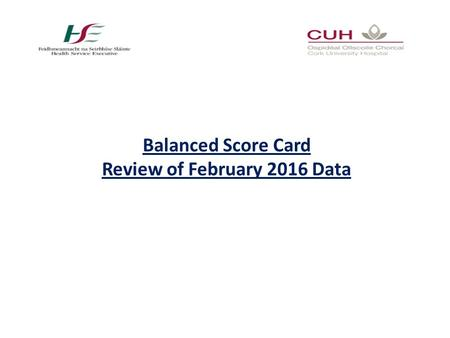 Balanced Score Card Review of February 2016 Data.