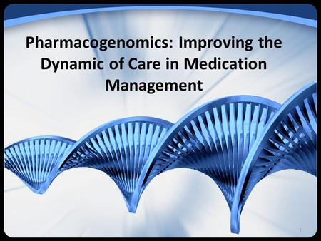 Pharmacogenomics: Improving the Dynamic of Care in Medication Management 1.