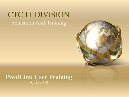 Education And Training CTC IT DIVISION PivotLink User Training April 2010.