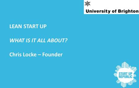 LEAN START UP WHAT IS IT ALL ABOUT? Chris Locke – Founder.