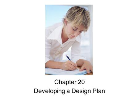 Chapter 20 Developing a Design Plan. Objectives 1. Identify the steps in developing a design plan. 2. Explain how to assess client characteristics. 3.