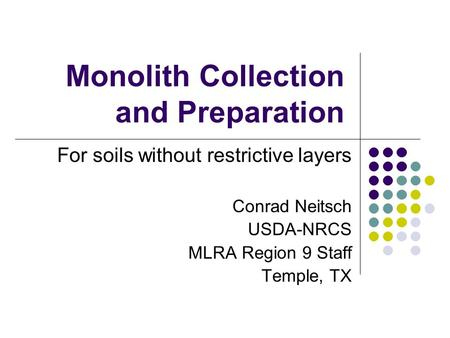 Monolith Collection and Preparation For soils without restrictive layers Conrad Neitsch USDA-NRCS MLRA Region 9 Staff Temple, TX.