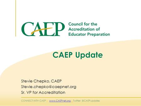 CONNECT WITH CAEP |  | CAEP Update Stevie Chepko, CAEP Sr. VP for Accreditation.