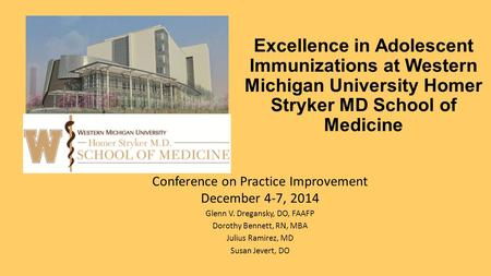 Excellence in Adolescent Immunizations at Western Michigan University Homer Stryker MD School of Medicine Conference on Practice Improvement December 4-7,