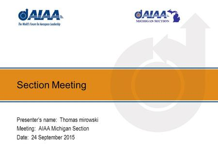 Section Meeting Presenter's name: Thomas mirowski Meeting: AIAA Michigan Section Date: 24 September 2015.
