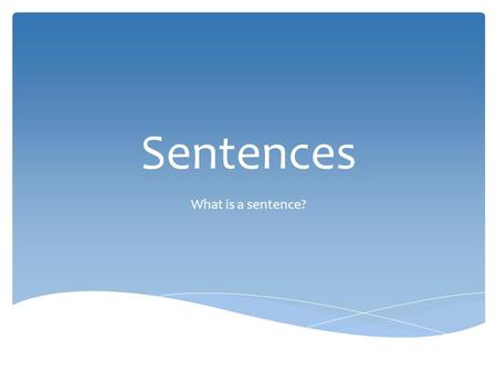 Sentences What is a sentence?.  A sentence is a group of words that expresses a complete thought.  Sentences begin with a capital letter and end with.