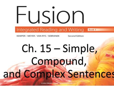 Ch. 15 – Simple, Compound, Ch. 15 – Simple, Compound, and Complex Sentences and Complex Sentences © 2016. CENGAGE LEARNING. ALL RIGHTS RESERVED.