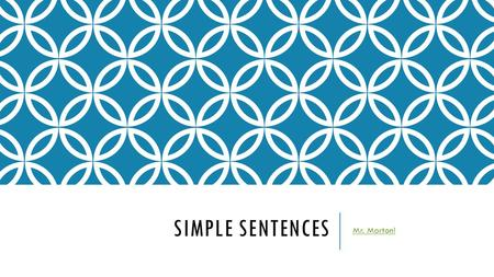 SIMPLE SENTENCES Mr. Morton!. WHAT IS A SIMPLE SENTENCE? A simple sentence is made up of a SUBJECT and a PREDICATE. SUBJECT: is WHO or WHAT the sentence.