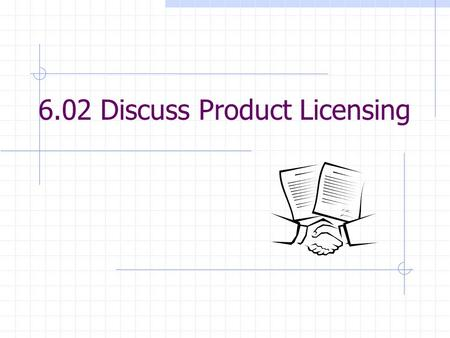 6.02 Discuss Product Licensing. Licensing Permission to copy name, logo, or trademark of a league, athlete, sports team, entertainer, film, television.
