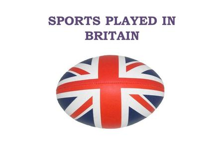 SPORTS PLAYED IN BRITAIN. England's national sport is cricket. Cricket is played on village greens and in towns/cities on Sundays from April to August.